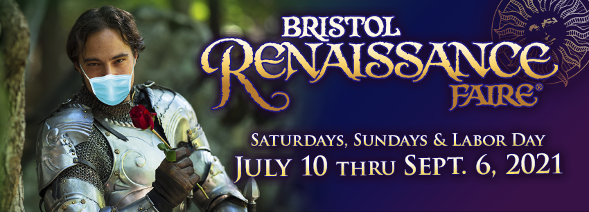 Bristol Renaissance Faire - Saturdays, Sundays & Labor Day - July 10 thru Sept. 6, 2021 - logo - knight wearing a mask holding a rose